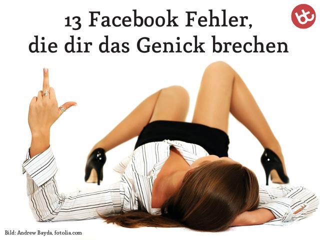 13 Facebook Fehler Die Dir Das Genick Brechen