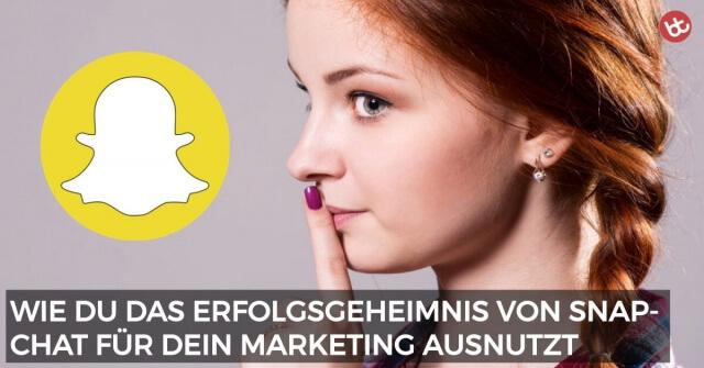 Wie du das Erfolgsgeheimnis von Snapchat für dein Marketing ausnutzt