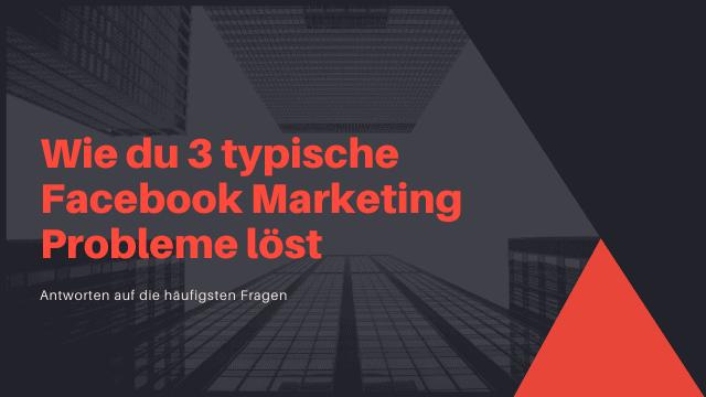 wie du 3 typische facebook marketing probleme loest