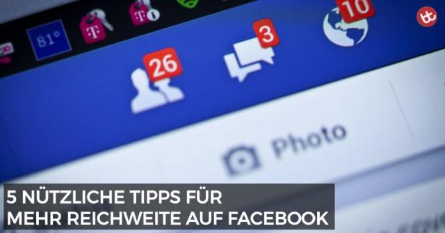 5 nützliche Tipps für mehr Reichweite auf Facebook