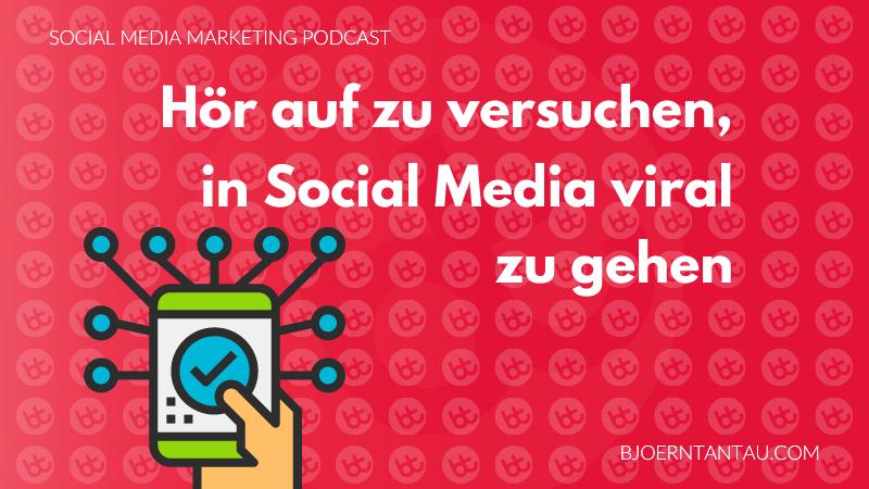 9. Hör auf zu versuchen in Social Media viral zu gehen