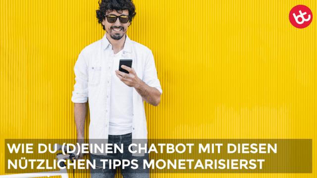 6 nützliche Tipps zur Monetarisierung (d)eines Chatbots