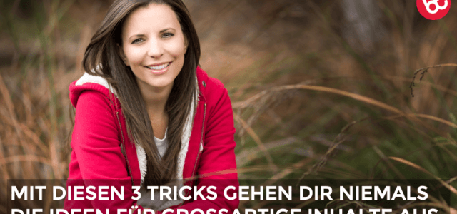 Content Marketing Strategie: So gehen dir niemals die Ideen aus