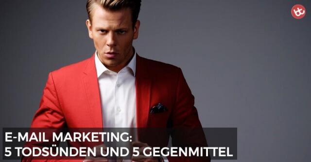 E-Mail Marketing: 5 Todsünden und 5 Gegenmittel