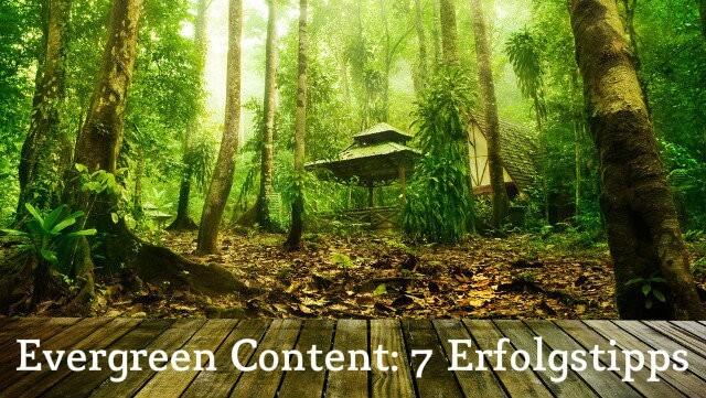 Evergreen Content: 7 Erfolgstipps für Inhalte, die ewig funktionieren