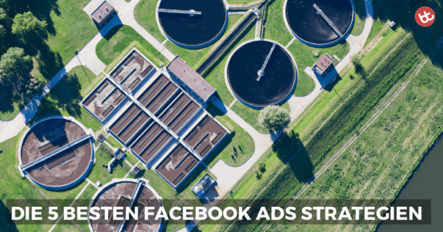 Die 5 besten Facebook Ads Strategien
