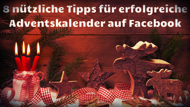 Facebook-Adventskalender: Checkliste mit 8 nützlichen Tipps