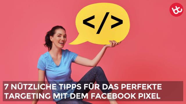 Facebook Pixel: 7 Tipps für das perfekte Targeting