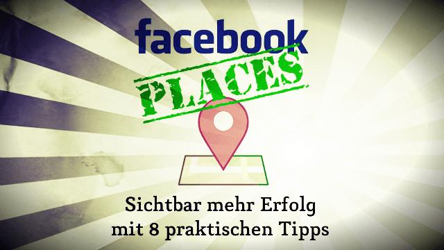 Facebook Places: 8 praktische Tipps für sichtbar mehr Erfolg