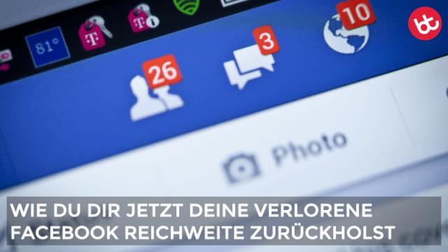 Wie du dir deine verlorene Facebook Reichweite zurückeroberst