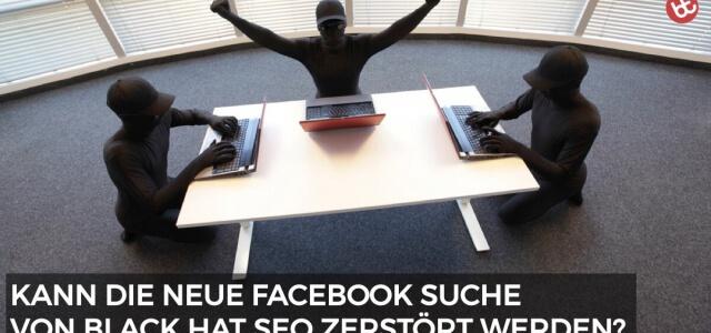 """Wird die neue Facebook Suche durch """"Black Hat SEO"""" zerstört?"""