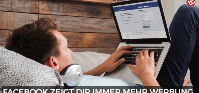 Facebook zeigt dir immer mehr Werbung