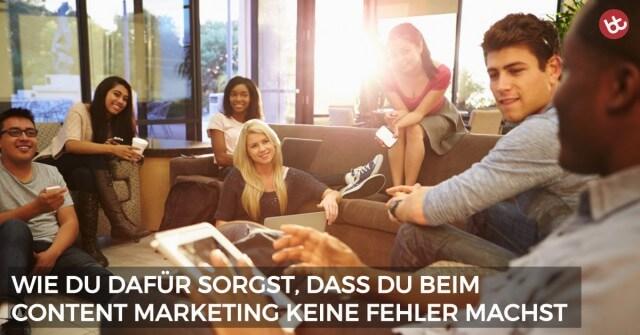 7 schwere Fehler beim Content Marketing