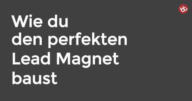 Der perfekte Lead Magnet