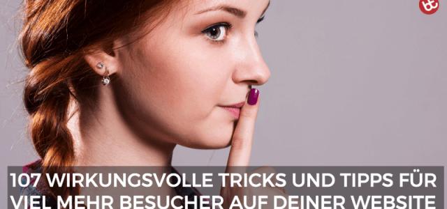 107 Tricks, mit denen du garantiert mehr Besucher auf deine Website holst