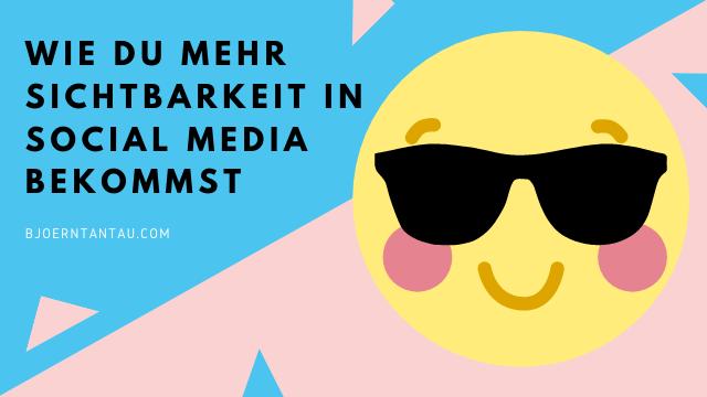 Wie du mehr Sichtbarkeit in Social Media bekommst