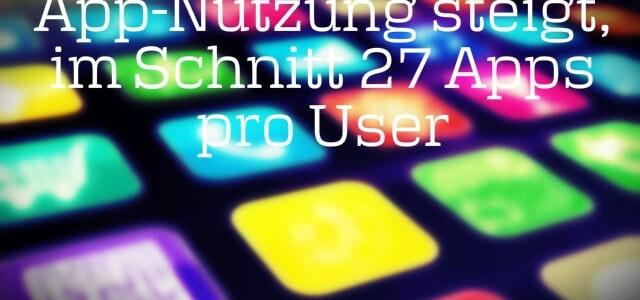 Studie: App-Nutzung steigt, im Schnitt 27 Apps pro User