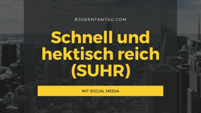 Schnell und hektisch reich (SUHR) mit Social Media