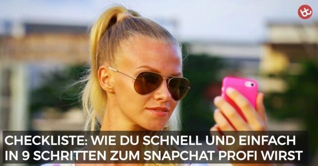 Snapchat Checkliste: Wie du ganz schnell zum Profi wirst