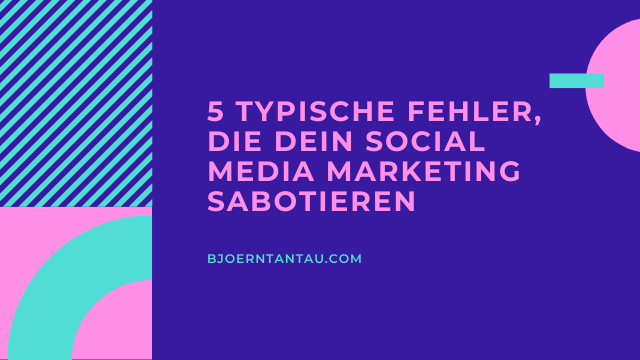5 typische Fehler, die dein Social Media Marketing sabotieren