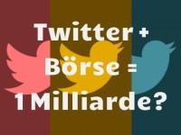 Twitter: Eine Milliarde Umsatz durch Börsengang?