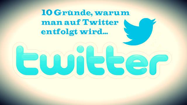 10 Gründe, warum man auf Twitter entfolgt wird